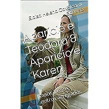 Aparício e Teodora  & Aparício e Karen: casos 1 e 2 e outros agregados (Contos Livro 4) (Portuguese Edition)
