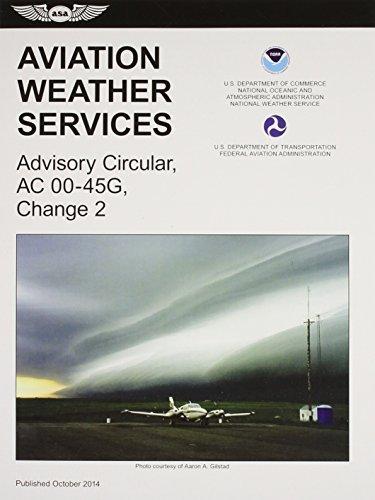 Aviation Weather Services (2015 Edition): FAA Advisory Circular 00-45G, Change 2 (FAA Handbooks series) by Federal Aviation Administration (FAA)/Aviation Supplies & Academics (ASA) (2015-03-26)