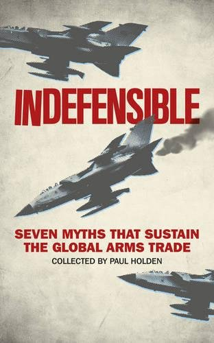 indefensible-seven-myths-that-sustain-the-global-arms-trade