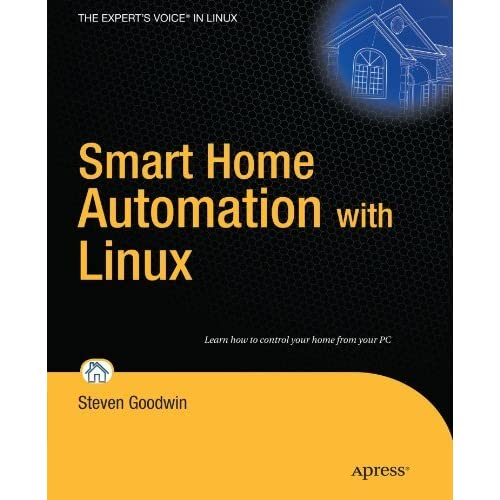 Smart Home Automation with Linux (Expert's Voice in Linux) by Steven Goodwin (2010-03-28)