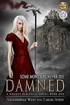 Damned (A Magnus Blackwell Novel Book 1) by [Weis, Alexandrea, Astor, Lucas]