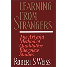 Learning From Strangers: The Art and Method of Qualitative Interview Studies (English Edition)