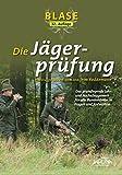Blase - Die Jägerprüfung: Das grundlegende Lehr- und Nachschlagewerk für alle Bundesländer in Fragen und Antworten