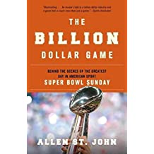 [(The Billion Dollar Game : Behind the Scenes of the Greatest Day in American Sport - Super Bowl Sunday)] [By (author) Allen St John] published on (February, 2010)