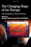 The Changing Shape of Art Therapy: New Developments in Theory and Practice (Arts Therapies)