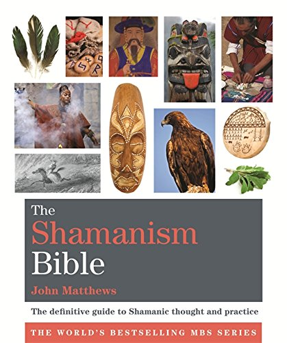 The Shamanism Bible: The definitive guide to Shamanic thought and practice (Godsfield Bibles) por John Matthews