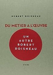 Robert Doisneau : Du métier à l'oeuvre
