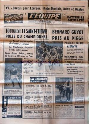 equipe-l-39-no-6564-du-06-05-1967-le-xv-de-france-castus-pour-lourdes-stade-montois-brive-et-begles-toulouse-et-saint-etienne-poles-du-championnat-les-nantais-les-stephanois-bernard-guyot-pris-au-piege-passe-lerelais-a-samyn-motta-precede-gimondi-en-cote-et-hagmann-devient-le-grand-favori-le-belge-lauwers-affaire-cerdan-verdict-aujourd-39-hui-athletisme-basket-boxe-escrime-halteres-volley-tennis