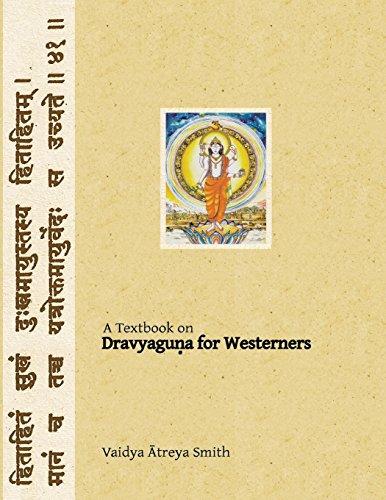 Dravyaguna for Westerners: Ayurvedic Pharmacology for Western Herbs: Volume 4 (Ayurvedic Medicine for Westerners) por Vaidya Atreya Smith