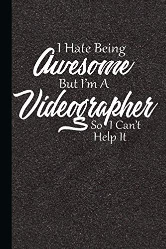 I Hate Being Awesome But I'm A Videographer So I Can't Help It: Videography Journal Notebook, Journaling Lined Book, Log Writing Workbook