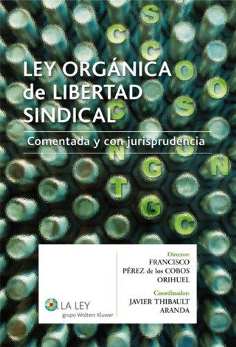 Ley Orgánica de libertad sindical por Francisco Pérez de los Cobos Orihuel