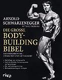 Die große Bodybuilding-Bibel: Das Standardwerk - ungekürzt und aktualisiert Vom Anfänger zum...