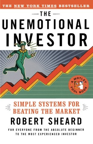 The Unemotional Investor: Simple Systems for Beating the Market (Motley Fool Books)