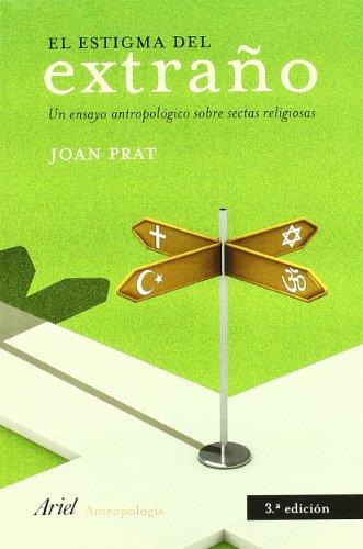 El estigma del extraño: Un ensayo antropológico sobre sectas religiosas (Ariel Ciencias Sociales) por Joan Prat