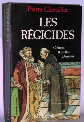 Les Régicides : Clément, Ravaillac, Damiens (Divers Histoire)