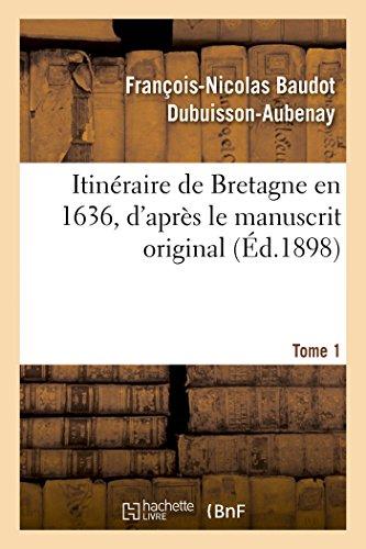 Itinraire de Bretagne en 1636, d'aprs le manuscrit original. T. 1