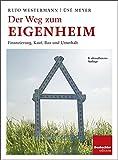 Der Weg zum Eigenheim: Finanzierung, Kauf, Bau und Unterhalt