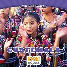 Descargar Libros De (text)o Guatemala (Hello Neighbor (LOOK! Books ™)) PDF Gratis