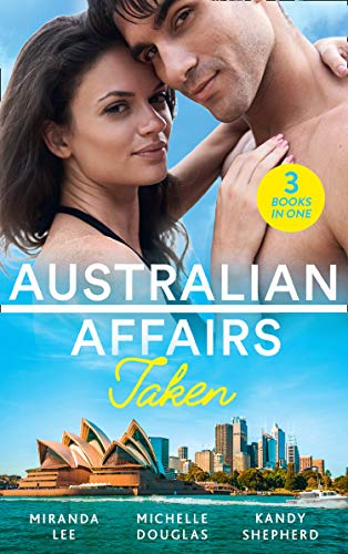 Australian Affairs: Taken: Taken Over by the Billionaire / An Unlikely Bride for the Billionaire / Hired by the Brooding Billionaire (Mills & Boon M&B) (English Edition)