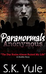 Paranormals Anonymous:  The Day Brains Almost Ruined My Life--A Zombie Story (English Edition)