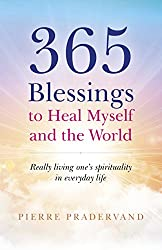 365 Blessings to Heal Myself and the World: Really living ones spirituality in everyday life