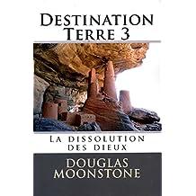 Destination Terre 3: La dissolution des dieux