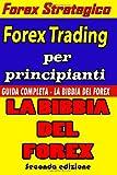 Scarica Libro Forex Trading per Principianti Guida Completa LA BIBBIA DEL FOREX Versione a COLORI (PDF,EPUB,MOBI) Online Italiano Gratis