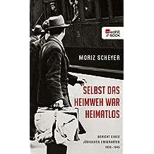 Selbst das Heimweh war heimatlos: Bericht eines jüdischen Emigranten, 1938-1945
