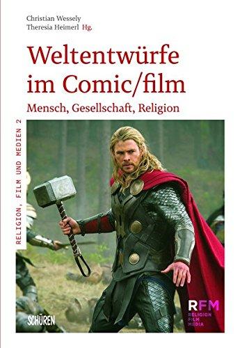 Weltentwürfe im Comic/film: Mensch, Gesellschaft, Religion (Religion, Film und Medien)