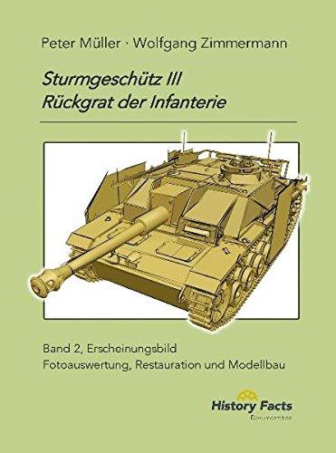 Sturmgeschütz III . Rückgrat der Infanterie: Band 2, Erscheinungsbild; Identifizieren von historischen Fotografien, Restaurieren von Museumsfahrzeugen, Bauen von authentischen Modellen (Infanterie Modelle Deutsche)