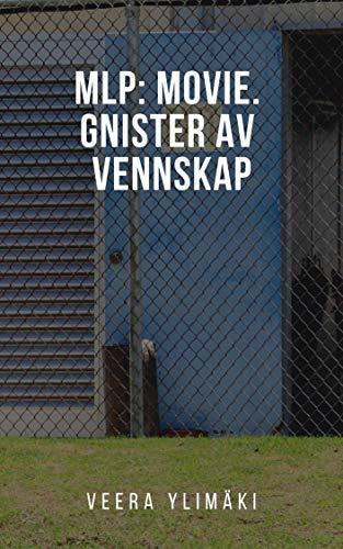 MLP: Movie. Gnister av vennskap (Norwegian Edition) por Veera Ylimäki