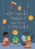 25 cuentos mágicos para leer en 5 minutos (Antología de cuentos cortos)