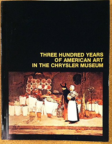 Three Hundred Years of American Art in the Chrysler Museum