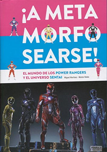 A Metamorfosearse ! El Mundo De Los Power Rangers Y El Universo Sentai