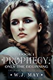 Only the Beginning (Prophecy Book 1) by W.J. May, Book Cover by Design