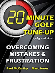 20 Minute Golf Tune-Up: Overcoming Mistakes and Frustration