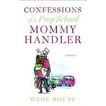 Confessions of a Prep School Mommy Handler: A Memoir