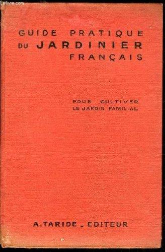 GUIDE PRATIQUE DU JARDINIER FRANCAIS OU TRAITE COMPLET D'HORTICULTURE POUR CULTIVER LE JARDIN FAMILIAL