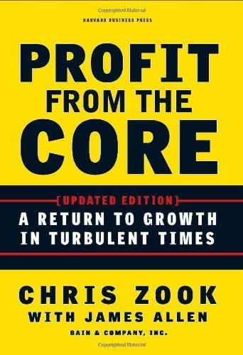 Profit from the Core: A Return to Growth in Turbulent Times by Chris Zook (2010-02-01)