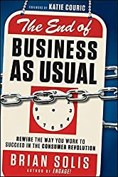 The End of Business As Usual: Rewire the Way You Work to Succeed in the Consumer Revolution by Brian Solis (2011-10-18)