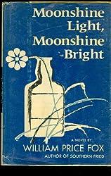 Moonshine light, moonshine bright, a novel