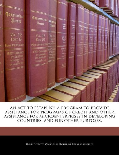 An act to establish a program to provide assistance for programs of credit and other assistance for microenterprises in developing countries, and for other purposes.