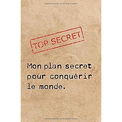 Mon plan secret pour conquérir le monde: Un carnet de notes ligné drôle pour vos plans secrets
