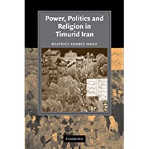 Power, Politics and Religion in Timurid Iran (Cambridge Studies in Islamic Civilization)