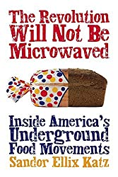The Revolution Will Not Be Microwaved: Inside America's Underground Food Movements by Sandor Ellix Katz (2006-11-01)