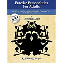 Practice Personalities for Adults: Identifying and Understanding the Practice Personality Type in the Adult Music Student by Thornton Cline (10-Nov-2014) Paperback