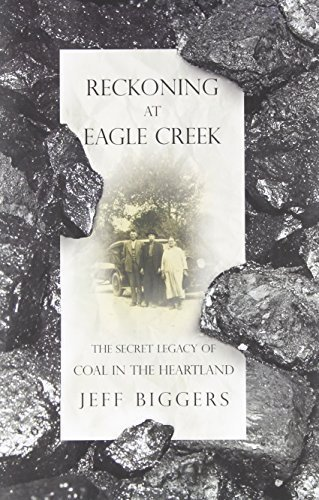Reckoning at Eagle Creek: The Secret Legacy of Coal in the Heartland by Biggers, Jeff (2010) Hardcover