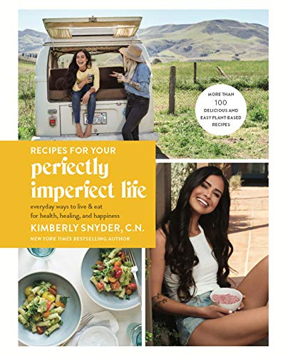 Recipes for Your Perfectly Imperfect Life: Everyday Ways to Live and Eat for Health, Healing, and Happiness