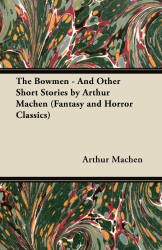 The Bowmen - And Other Short Stories by Arthur Mache (Fantasy and Horror Classics)