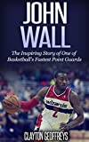 John Wall: The Inspiring Story of One of Basketball's Fastest Point Guards (Basketball Biography Books)